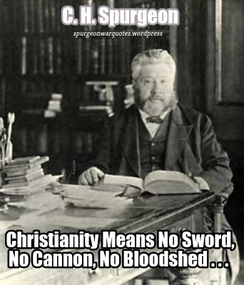 C. H. Spurgeon's definitive statement on Christians and war, censored by American Reformed evangelicals.
